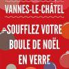 Soufflez votre Boule de Noël à Vannes-le-Châtel