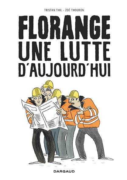6-Florange, une lutte d'aujourd'hui de Zou00E9 Thouron et   Tristan Thil - Cru00E9dits Dargaud-Zou00E9 Thouron